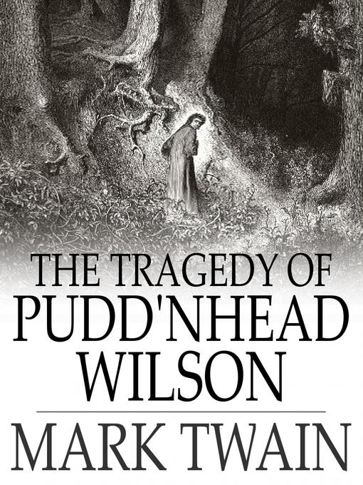 the tragedy of pudd nhead wilson Draft - 10/30/2003 2 section 1: introduction a whisper to the teacher thanks for taking some of your classroom time to work on pudd'nhead wilson this play is a powe rful exploration of race and identity in america today, set in.