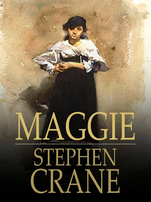 the theme of violence in stephen cranes novel maggie a girl of the streets Stephen crane - maggie, a girl of the street dec 14, 2016 by sep 11, 2006 by stephen crane and adrian hunter paperback $440 (24 used & new offers) maggie a girl of the streets by stephen crane: maggie a girl of the streets by kindle literary fiction themes family life marriage.