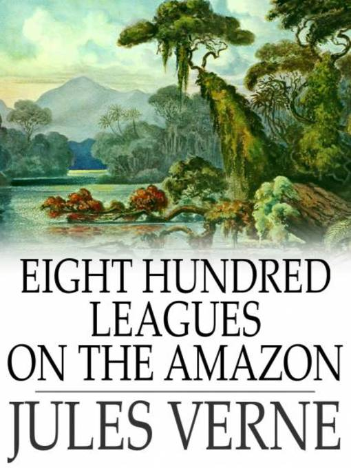 Eight Hundred Leagues on the Amazon (eBook): Voyages Extraordinaires Series, Book 21