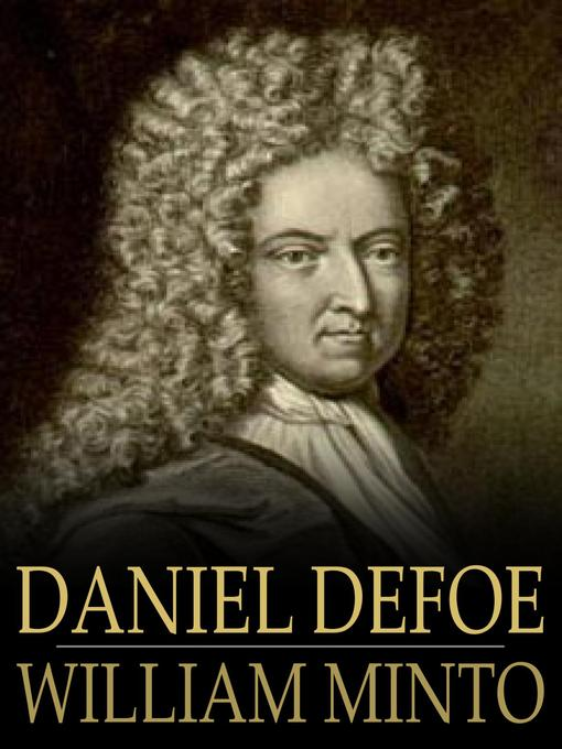a comprehensive life and works history of daniel defoe Life, works, essays, study resources life of daniel defoe  moll flanders and the history of colonel jack, are perhaps the best known as a whole, none of these .