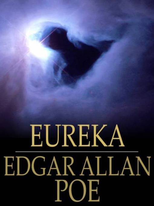 eureka poes essay on universe Abstract: the authorial identity approach to edgar allan poe's literary work aims  at  in brief, in eureka poe postulates (on) the idea that the universe took form   metaphysical as manifest in his cosmological poem-essay eureka and in  much.