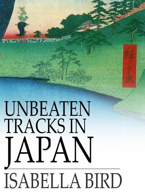 Unbeaten Tracks in Japan (eBook): An Account of Travels in the Interior, Including Visits to the Aborigines of Yezo and the Shrine of Nikko