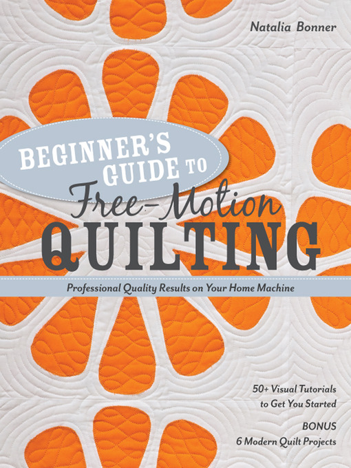 Beginner's Guide to Free-Motion Quilting (eBook): 50+ Visual Tutorials to Get You Started, Professional Quality-Results on Your Home Machine