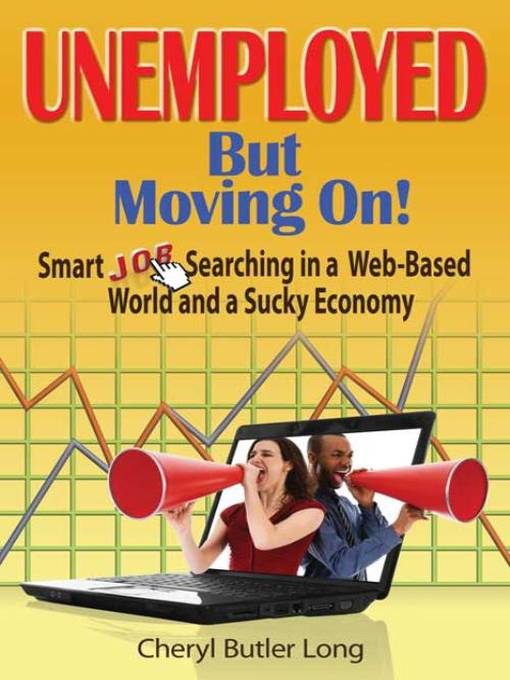 Unemployed, But Moving On! (eBook): Smart Job Searching in a Web-Based World and a Sucky Economy