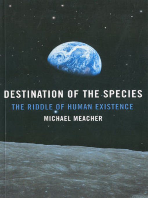 Destination of the Species: The Riddle of Human Existence (eBook)