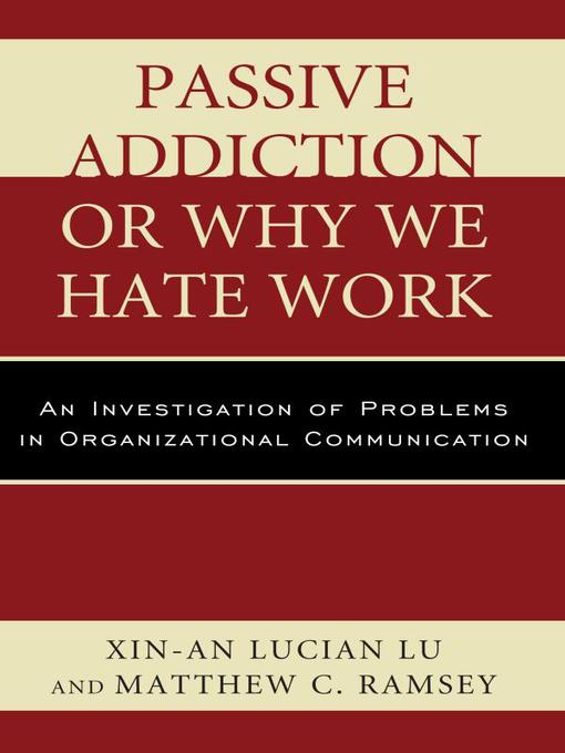Passive Addiction or Why We Hate Work (eBook): An Investigation of Problems in Organizational Communication
