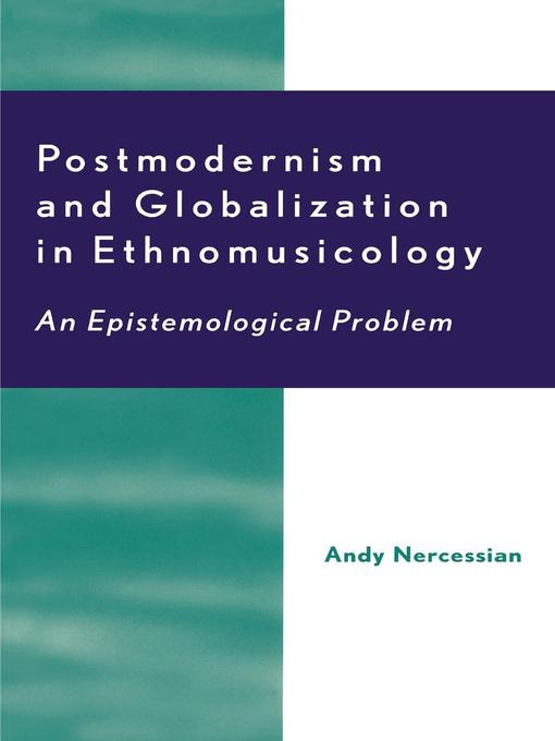 Postmodernism and Globalization in Ethnomusicology: An Epistemological Problem (eBook)