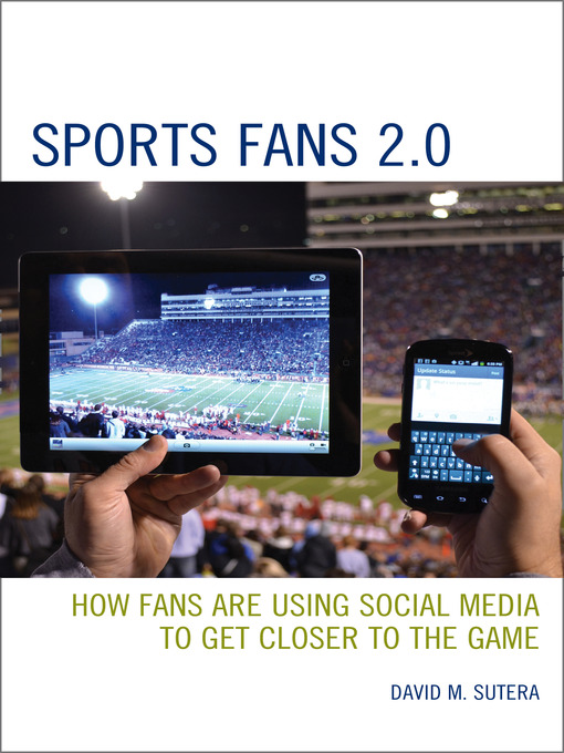 Sports Fans 2.0 (eBook): How Fans Are Using Social Media to Get Closer to the Game