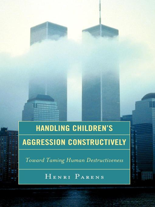 Handling Children's Aggression Constructively (eBook): Toward Taming Human Destructiveness