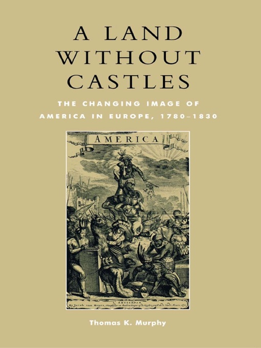 A Land without Castles (eBook): The Changing Image of America in Europe, 1780-1830