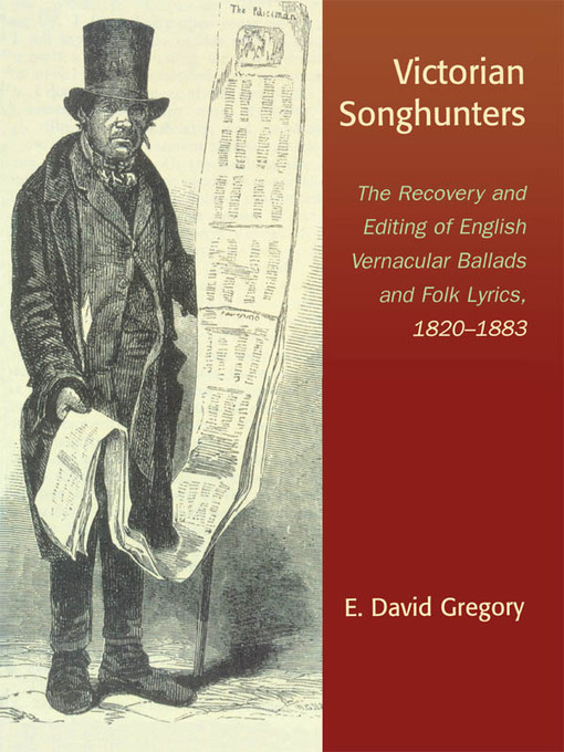 Victorian Songhunters (eBook): The Recovery and Editing of English Vernacular Ballads and Folk Lyrics, 1820-1883