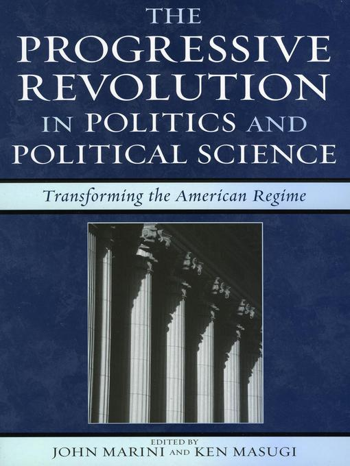 The Progressive Revolution in Politics and Political Science (eBook): Transforming the American Regime