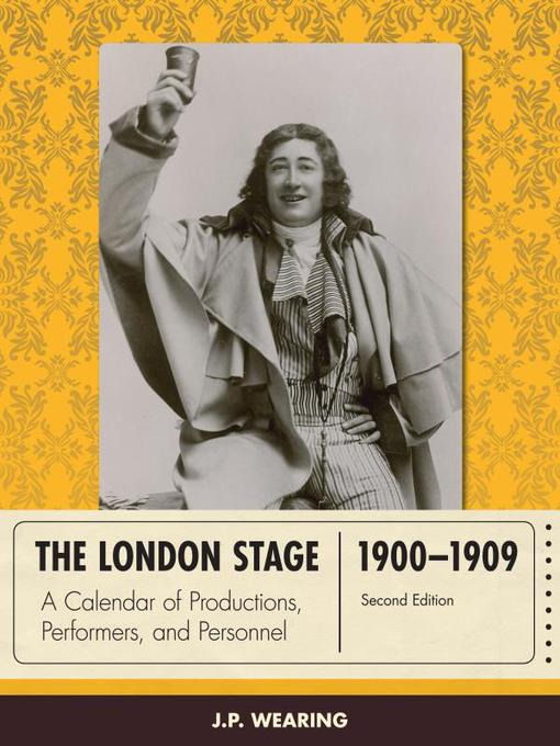 The London Stage 1900-1909 (eBook): A Calendar of Productions, Performers, and Personnel