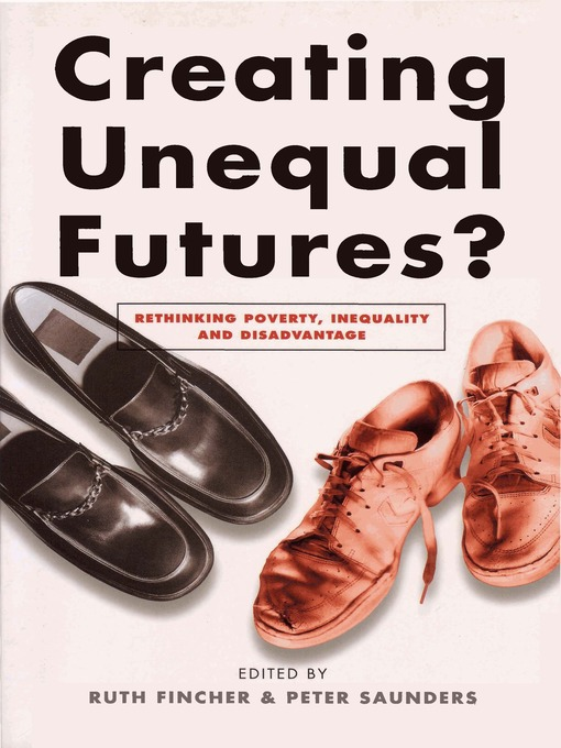 Creating Unequal Futures? (eBook): Rethinking Poverty, Inequality and Disadvantage