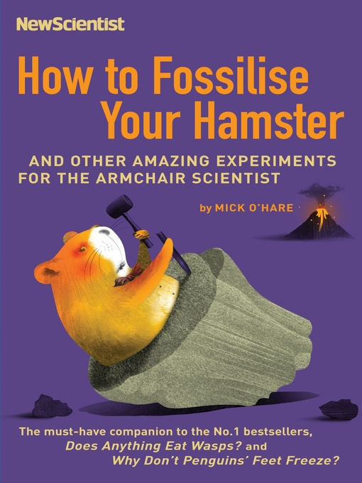 How to Fossilise Your Hamster: And Other Amazing Experiments for the Armchair Scientist - New Scientist (eBook)