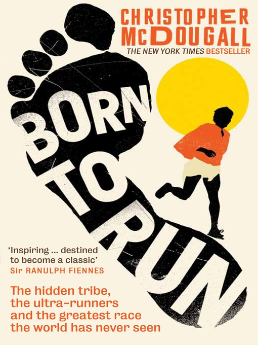 Born to Run (eBook): The Hidden Tribe, the Ultra-Runners, and the Greatest Race the World has Never Seen