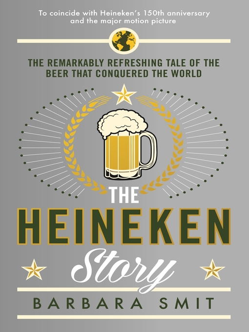 The Heineken Story (eBook): The remarkably refreshing tale of the beer that conquered the world