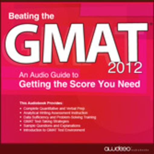 Beating the GMAT: 2012 - An Audio Guide to Getting the Score You Need (MP3)
