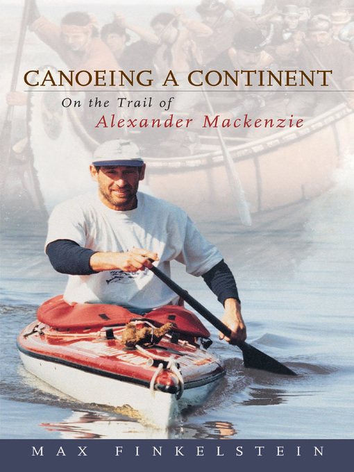 Canoeing a Continent (eBook): On the Trail of Alexander Mackenzie