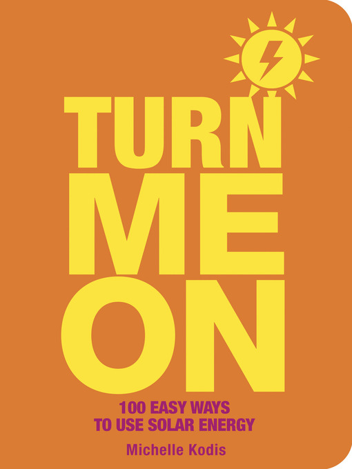 Turn Me On (eBook): 100 Easy Ways to Use Solar Energy
