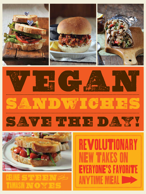 Vegan Sandwiches Save the Day! Revolutionary New Takes on Everyone's Favorite Anytime Meal by Celine Steen and Tamasin Noyes