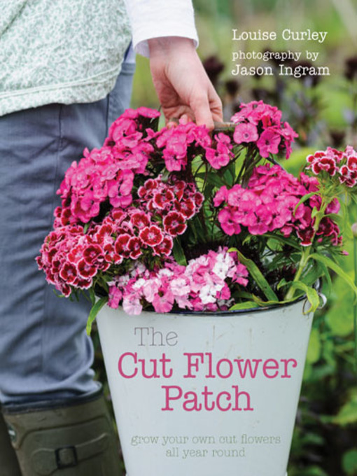 The Cut Flower Patch (eBook): Grow Your Own Cut Flowers all Year Round