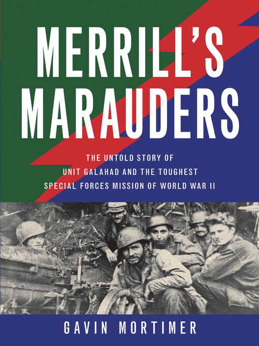 Merrill's Marauders (eBook): The Untold Story of Unit Galahad and the Toughest Special Forces Mission of World War II