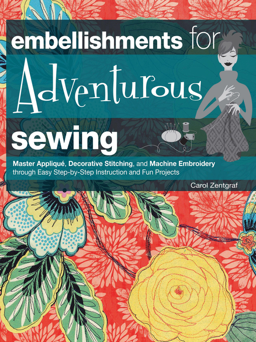 Embellishments for Adventurous Sewing: Master Applique, Decorative Stitching, and Machine Embroidery through Easy Step-by-step Instruction (eBook)