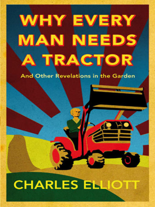Why Every Man Needs a Tractor: And Other Revelations in the Garden (eBook)
