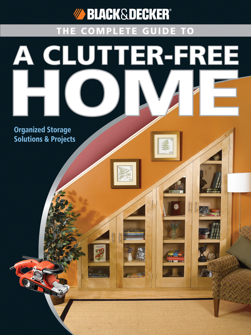 The Complete Guide to a Clutter-Free Home: Organized Storage Solutions & Projects - Black & Decker Complete Guide (eBook)