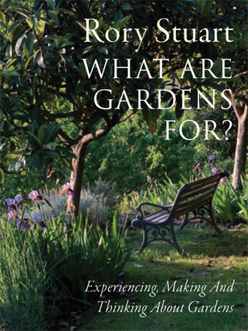 What are Gardens For? (eBook): Visiting, Experiencing and Thinking About Gardens