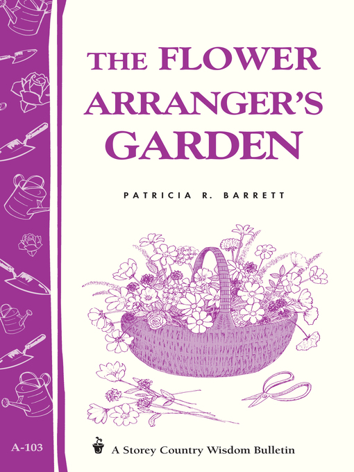 The Flower Arranger's Garden (eBook): Storey's Country Wisdom Bulletin A-103
