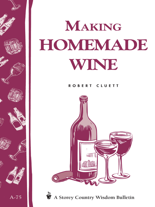 Making Homemade Wine (eBook): Storey's Country Wisdom Bulletin A-75