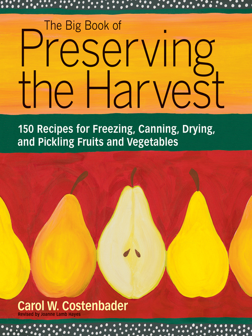 The Big Book of Preserving the Harvest: 150 Recipes for Freezing, Canning, Drying and Pickling Fruits and Vegetables (eBook)