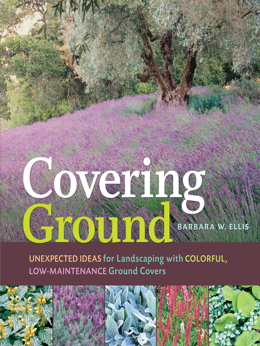Covering Ground: Unexpected Ideas for Landscaping with Colorful, Low-Maintenance Ground Covers (eBook)