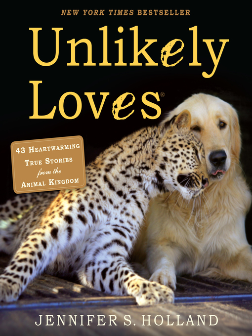 Unlikely Loves (eBook): 43 Heartwarming True Stories from the Animal Kingdom