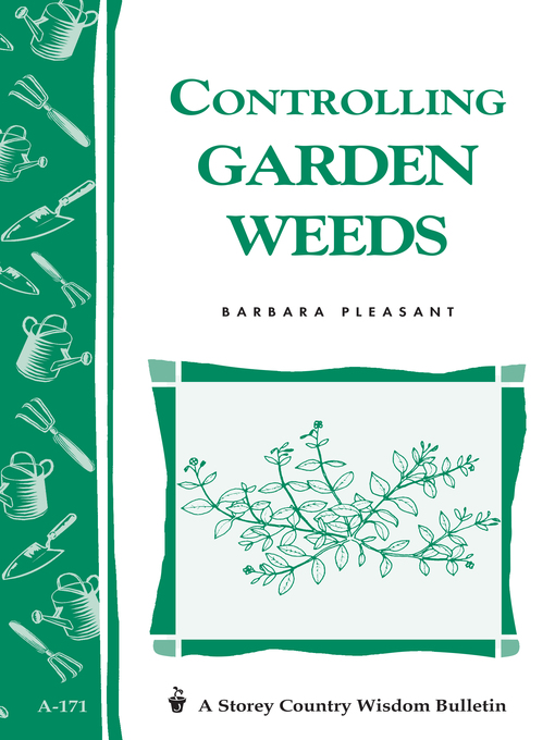 Controlling Garden Weeds (eBook): Storey's Country Wisdom Bulletin A-171