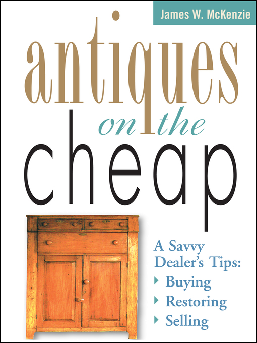 Antiques on the Cheap (eBook): A Savvy Dealer's Tips - Buying, Restoring, Selling