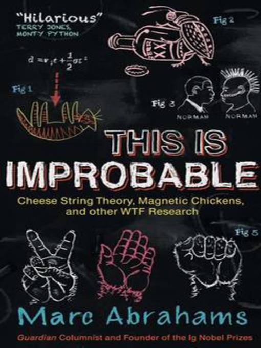 This Is Improbable (eBook): Cheese String Theory, Magnetic Chickens, and Other WTF Research