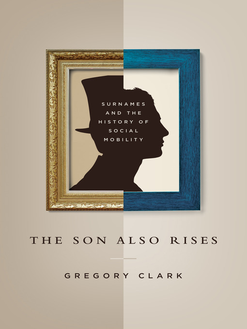The Son Also Rises: Surnames and the History of Social Mobility - The Princeton Economic History of the Western World (eBook)
