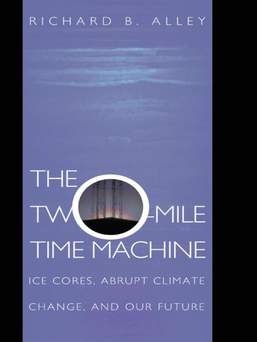 The Two-Mile Time Machine (eBook): Ice Cores, Abrupt Climate Change, and Our Future