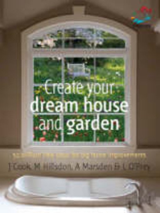 Create Your Dream House And Garden: Brilliant Little Ideas for Big Home Improvements (eBook)