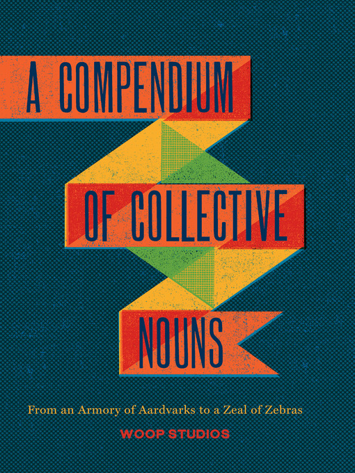 A Compendium of Collective Nouns: From an Armory of Aardvarks to a Zeal of Zebras (eBook)