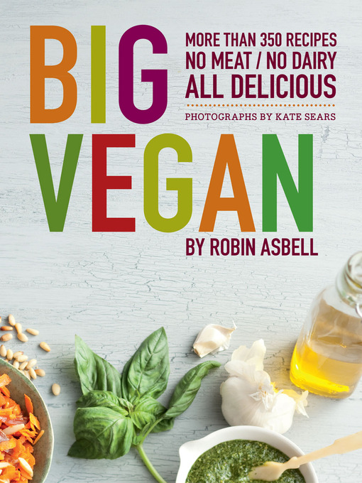 Big Vegan: 400 Recipes: No Meat, No Dairy, All Delicious by Robin Asbell