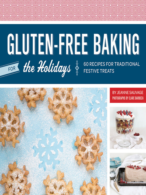 Gluten-free baking for the holidays [electronic resource] : 60 Recipes for Traditional Festive Treats.