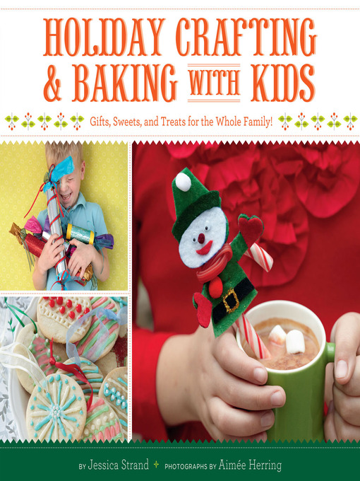Holiday crafting and baking with kids [electronic resource] : Gifts, Sweets, and Treats for the Whole Family.