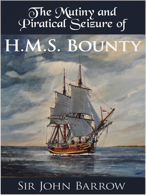The Mutiny and Piratical Seizure of H.M.S. Bounty (eBook)