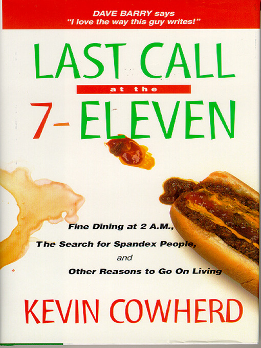 Last Call at the 7-Eleven (eBook): Fine Dining at 2 A.M., The Search for Spandex People, and Other Reasons to Go On Living