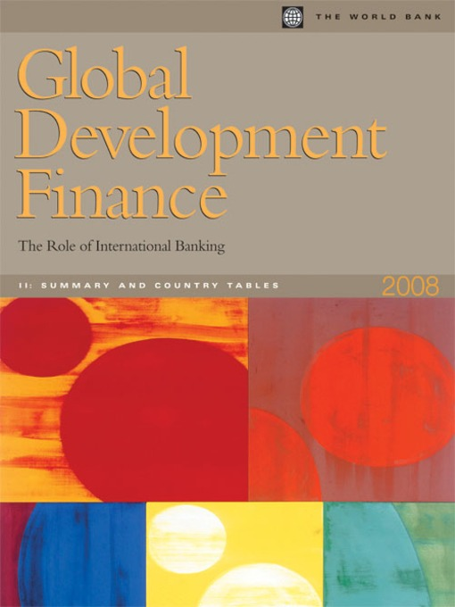 Global Development Finance 2008 (Volume 2: Summary and Country Tables) (Complete Print Edition) (eBook): The Role of International Banking
