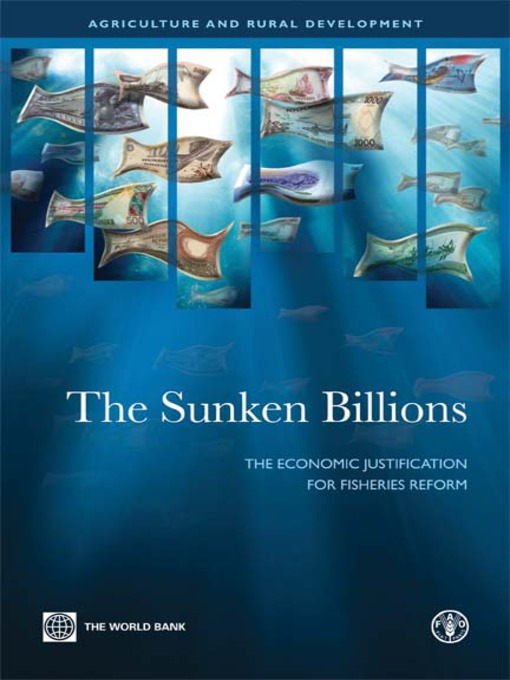 The Sunken Billions: The Economic Justification for Fisheries Reform - Agriculture and Rural Development (eBook)
